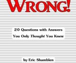Wrong! 20 Questions With Answers You Only Thought You Knew