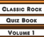 The Ultimate Classic Rock Trivia Quiz Book Volume 1